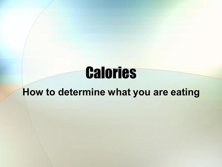 Calories How to determine what you are eating. Calories – What are they? Calories provide energy to our bodies. Human beings need energy to survive --