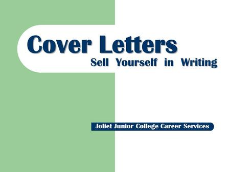 Cover Letters Sell Yourself in Writing Joliet Junior College Career Services.