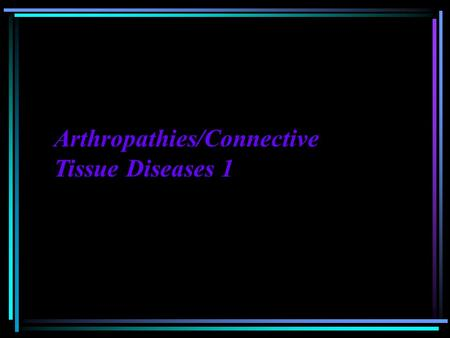 Arthropathies/Connective Tissue Diseases 1. 1. Osteoarthritis (DJD) 2. <strong>Rheumatoid</strong> <strong>Arthritis</strong> 3. Ankylosing Spondylitis 4. Psoriatic <strong>Arthritis</strong> 5. Reiter.