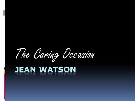 "The Caring Occasion. Watson Says… "" ""  A poignant human- to human interaction  ""manifests within a healing consciousness"" (pg. 411)  a Metaphysical."