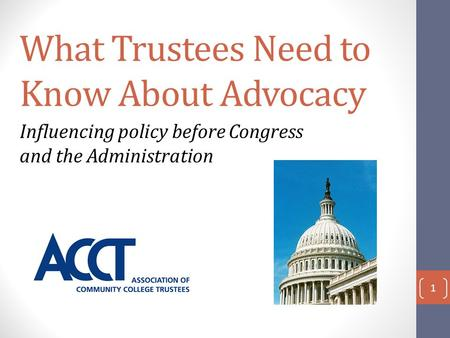 What Trustees Need to Know About Advocacy Influencing policy before Congress and the Administration 1.