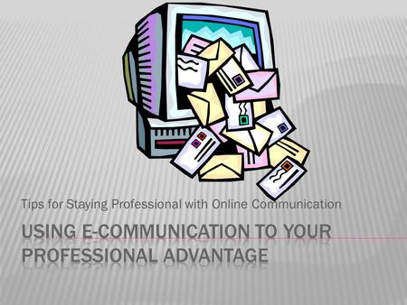 Tips for Staying Professional with Online Communication.