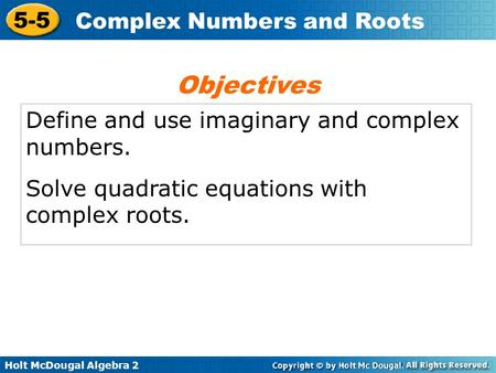 Objectives Define and use imaginary and complex numbers.