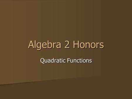 Algebra 2 Honors Quadratic Functions.