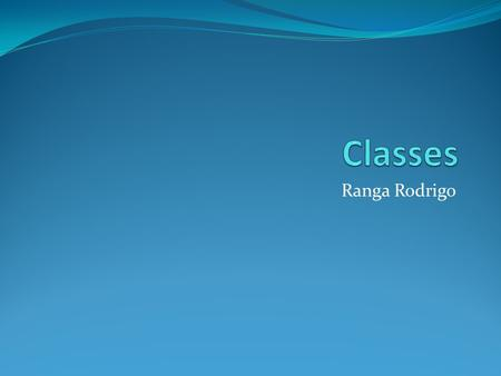 Ranga Rodrigo. Class is central to object oriented programming.