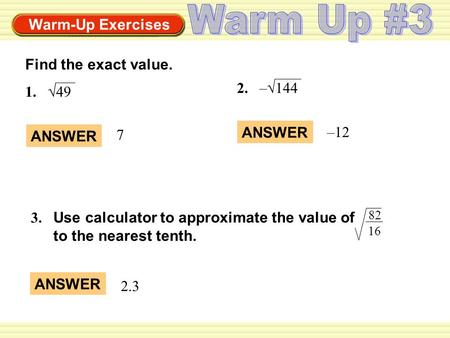 Warm Up #3 Find the exact value. 2. –√ √49 ANSWER –12 7 ANSWER