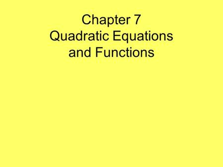 Chapter 7 Quadratic Equations and Functions