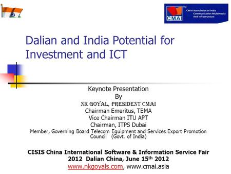 Dalian and <strong>India</strong> Potential for Investment and ICT Keynote Presentation By NK Goyal, President CMAI Chairman Emeritus, TEMA Vice Chairman ITU APT Chairman,