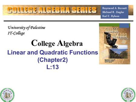 C ollege A lgebra Linear and Quadratic Functions (Chapter2) L:13 1 University of Palestine IT-College.