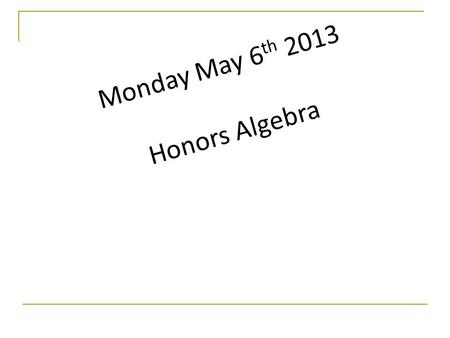 Monday May 6 th 2013 Honors Algebra. May 6 th The Quadratic Formula Why didn't we learn this first ?