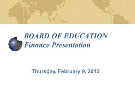 BOARD OF EDUCATION Finance Presentation Thursday, February 9, 2012.