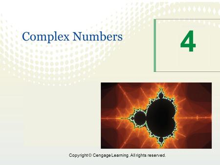 1 Copyright © Cengage Learning. All rights reserved. 4 Complex Numbers.