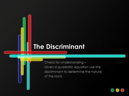 The Discriminant Check for Understanding –