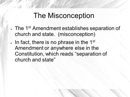 The Misconception  The 1 st Amendment establishes separation of church and state. (misconception)  In fact, there is no phrase in the 1 st Amendment.