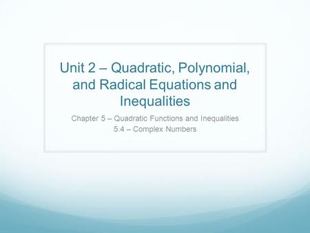 Unit 2 – Quadratic, Polynomial, and Radical Equations and Inequalities