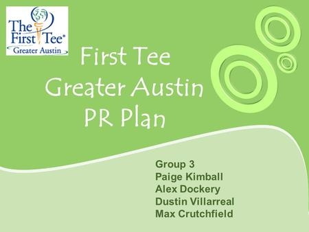 First Tee Greater Austin PR Plan Group 3 Paige Kimball Alex Dockery Dustin Villarreal Max Crutchfield.
