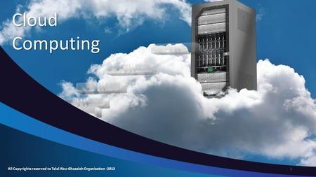 Cloud Computing All Copyrights reserved to Talal Abu-Ghazaleh Organization -2013 1.