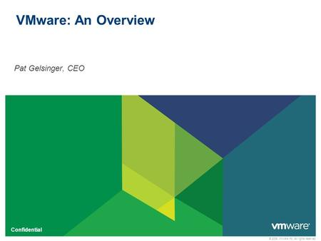 © 2009 VMware Inc. All rights reserved Confidential VMware: An Overview Pat Gelsinger, CEO.