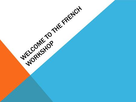 WELCOME TO THE FRENCH WORKSHOP. TODAY'S PROGRAMME: 1- French curriculum 2- Short video of a lesson 3- Short lesson experience 4- How can you help your.