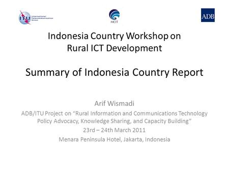 "Summary of Indonesia Country Report Arif Wismadi ADB/ITU Project on ""Rural Information and Communications Technology Policy Advocacy, Knowledge Sharing,"