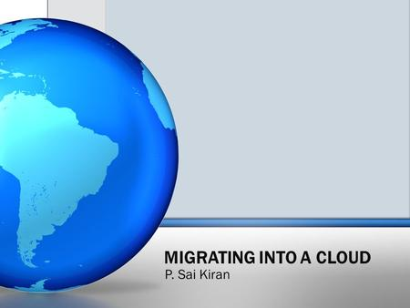 "MIGRATING INTO A CLOUD P. Sai Kiran. 2 Cloud Computing Definition ""It is a techno-business disruptive model of using distributed large-scale data centers."