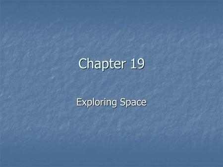 Chapter 19 Exploring Space.