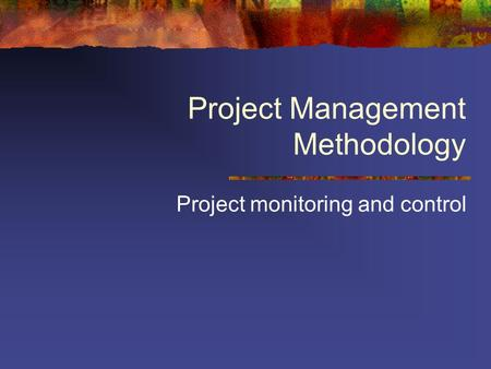 Project Management Methodology Project monitoring and control.