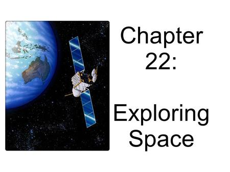 Chapter 22: Exploring Space. When you look at a star, the light that you see left the star many years ago. Although light travels fast, distances between.