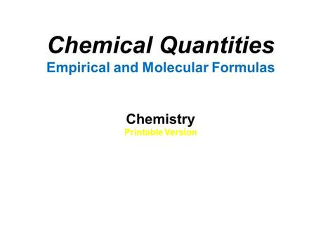 Chemical Quantities Empirical and Molecular Formulas Chemistry Printable Version.