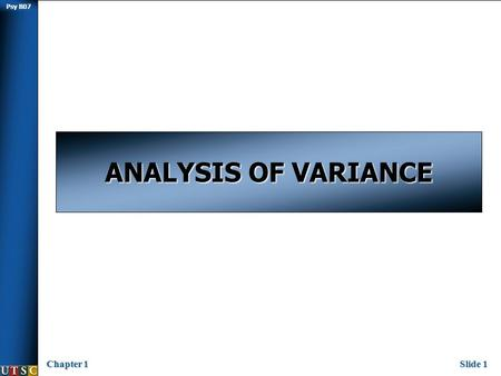 Psy B07 Chapter 1Slide 1 ANALYSIS OF VARIANCE. Psy B07 Chapter 1Slide 2 t-test refresher  In chapter 7 we talked about analyses that could be conducted.