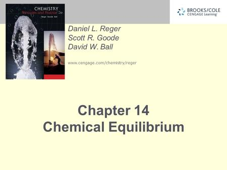 Daniel L. Reger Scott R. Goode David W. Ball www.cengage.com/chemistry/reger Chapter 14 Chemical Equilibrium.