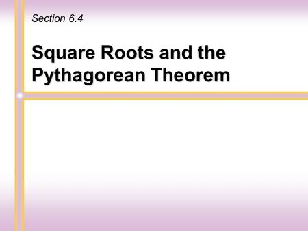 Square Roots and the Pythagorean Theorem Section 6.4.