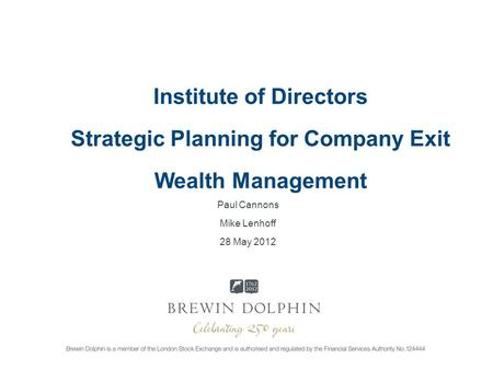 Institute of Directors Strategic Planning for Company Exit Wealth Management Paul Cannons Mike Lenhoff 28 May 2012.