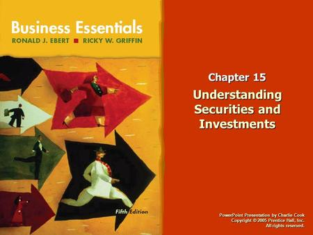 PowerPoint Presentation by Charlie Cook Copyright © 2005 Prentice Hall, Inc. All rights reserved. Chapter 15 Understanding Securities and Investments.