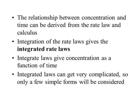 Integration of the rate laws gives the integrated rate laws