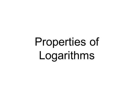 Properties of Logarithms. The Product Rule Let b, M, and N be positive real numbers with b  1. log b (MN) = log b M + log b N The logarithm of a product.
