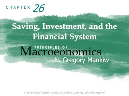 © 2009 South-Western, a part of Cengage Learning, all rights reserved C H A P T E R Saving, Investment, and the Financial System M acroeonomics P R I N.