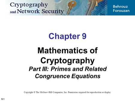 Chapter 9 Mathematics of Cryptography Part III: Primes and Related Congruence Equations Copyright © The McGraw-Hill Companies, Inc. Permission required.