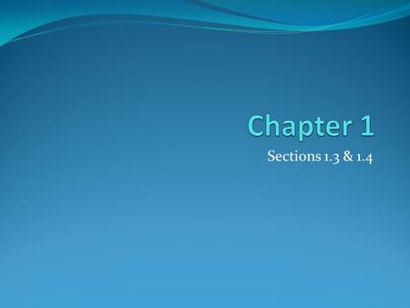 Chapter 1 Sections 1.3 & 1.4.
