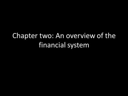 Chapter two: An overview of the financial system