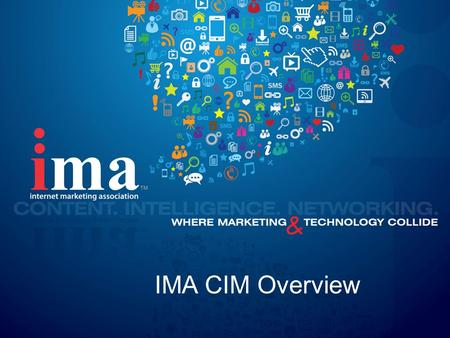 "Www.imanetwork.org IMA CIM Overview. www.imanetwork.org IMA Mission ""Provide a knowledge-sharing platform for business professionals where proven Internet."