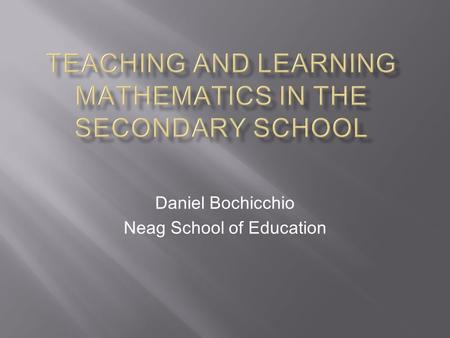 Daniel Bochicchio Neag School of Education. Tell us a bit about yourself Why do you want to teach math? What do you want to learn about teaching math?