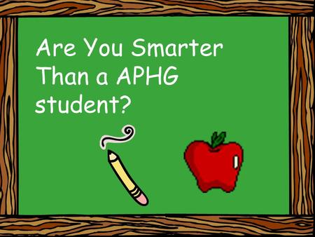 Are You Smarter Than a APHG student?