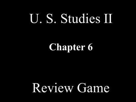 U. S. Studies II Chapter 6 Review Game InventorsIndustrial & Union Leaders TerminologyMaps & Cartoons Union Movement MISC 10 20 30 40 50 60 70 80 90.