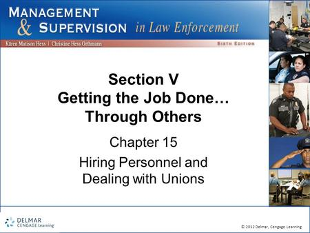 © 2012 Delmar, Cengage Learning Section V Getting the Job Done… Through Others Chapter 15 Hiring Personnel and Dealing with Unions.