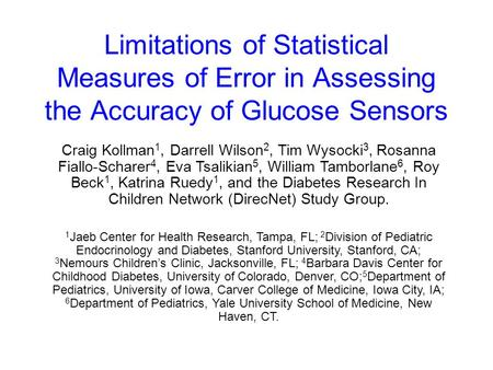 Limitations of Statistical Measures of Error in Assessing the Accuracy of Glucose Sensors Craig Kollman1, Darrell Wilson2, Tim Wysocki3, Rosanna Fiallo-Scharer4,
