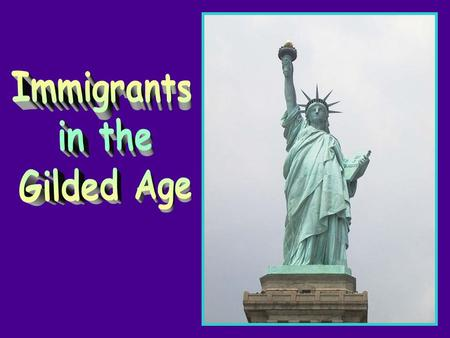 Immigrants in the Gilded Age.