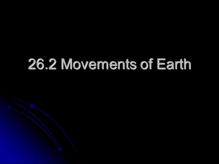 26.2 Movements of Earth.