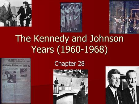 The Kennedy and Johnson Years (1960-1968) Chapter 28.