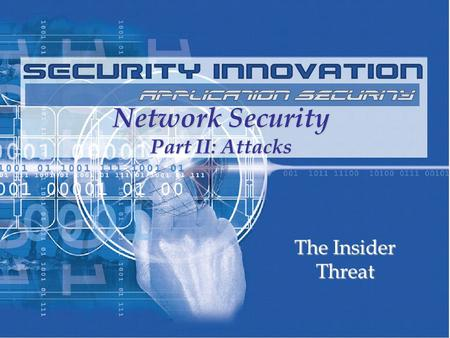 Network <strong>Security</strong> Part II: Attacks The Insider Threat.